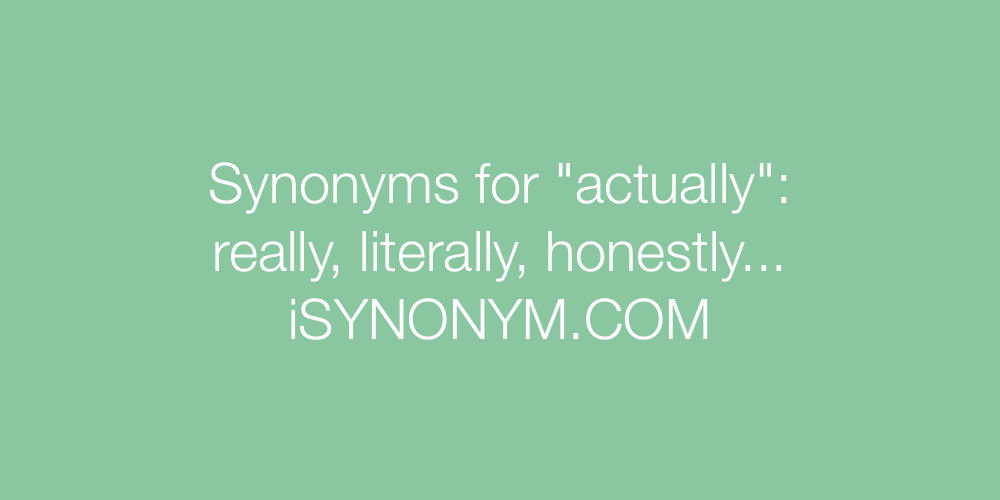 Synonyms actually