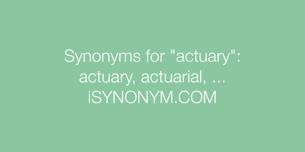 Synonyms actuary