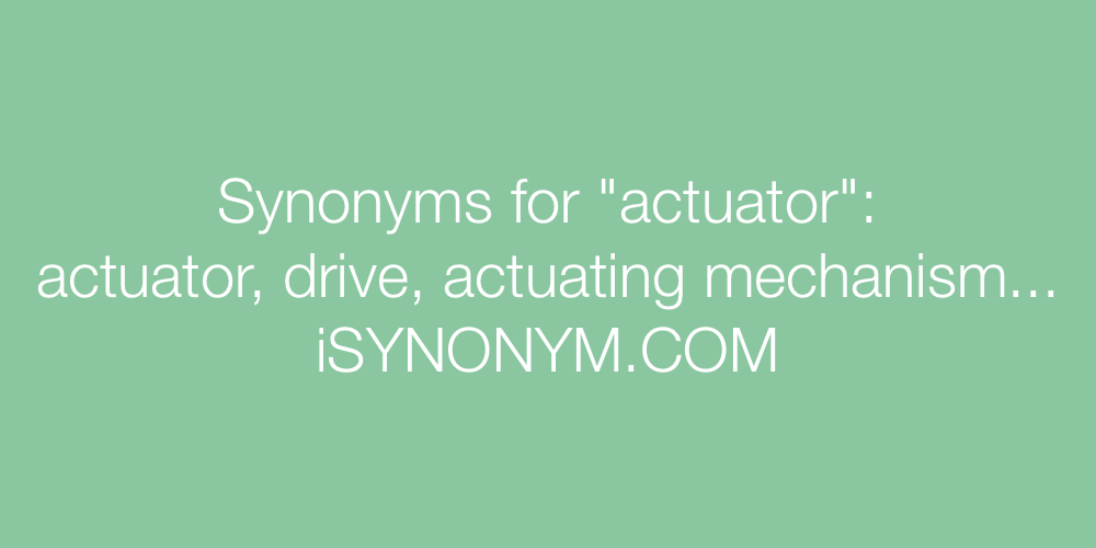 Synonyms actuator