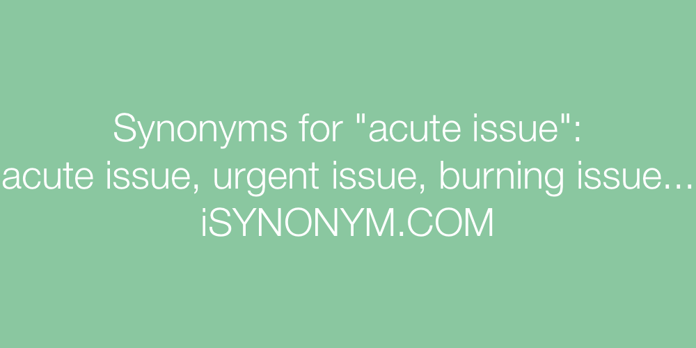 Synonyms acute issue