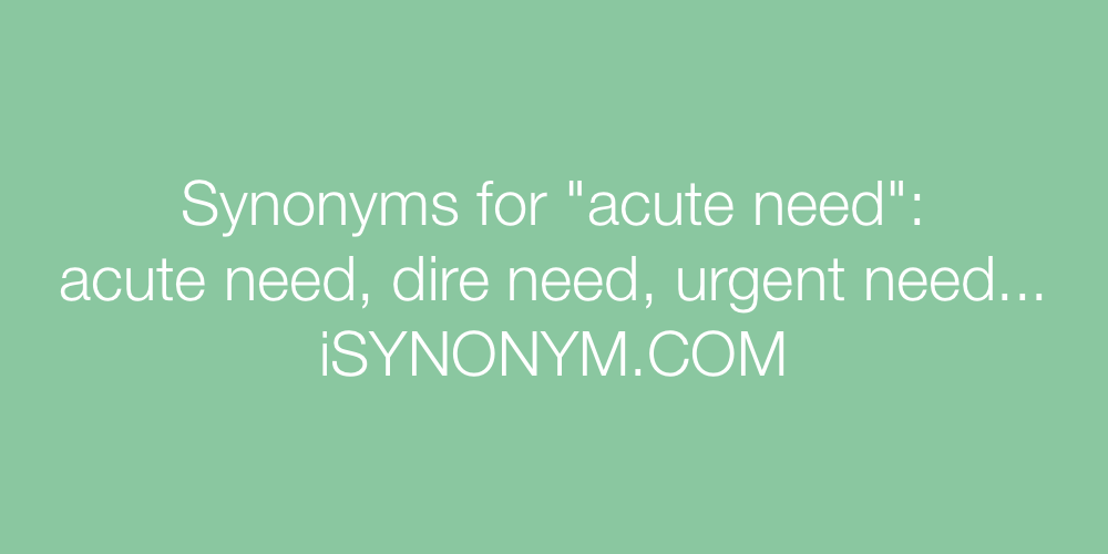 Synonyms acute need