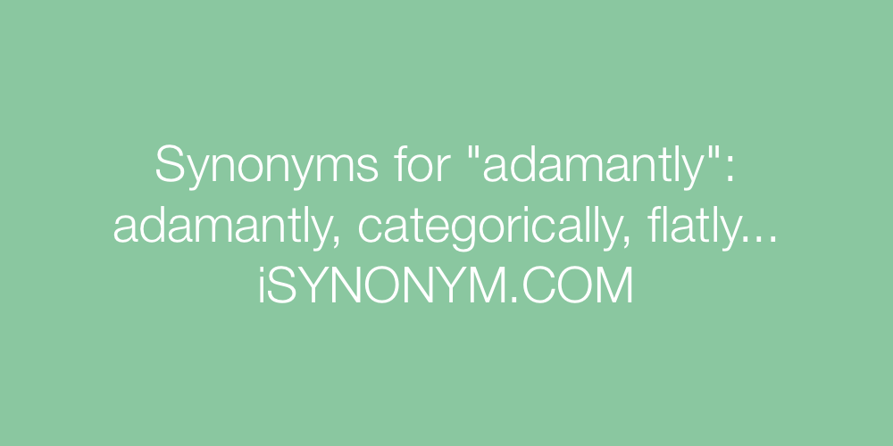 Synonyms adamantly