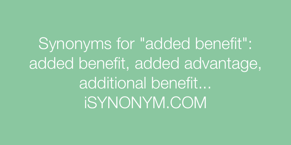 Synonyms added benefit