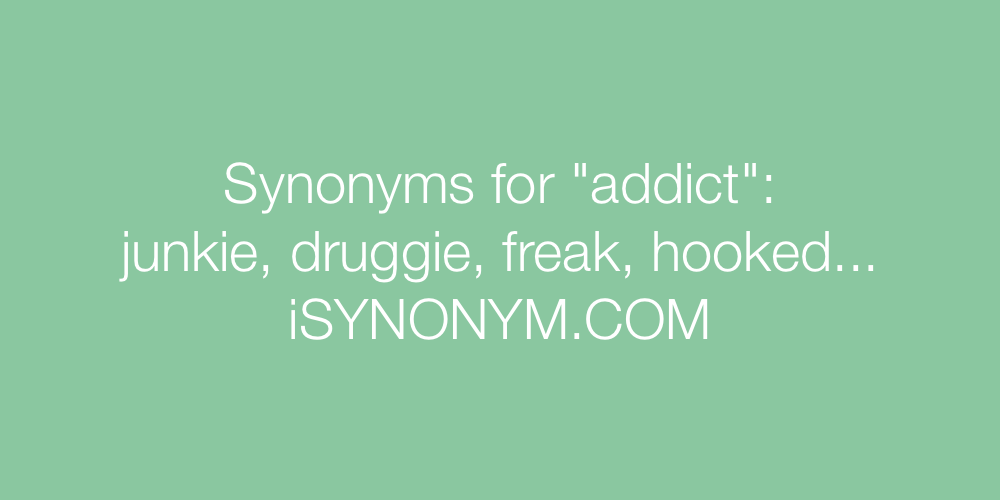 Synonyms addict