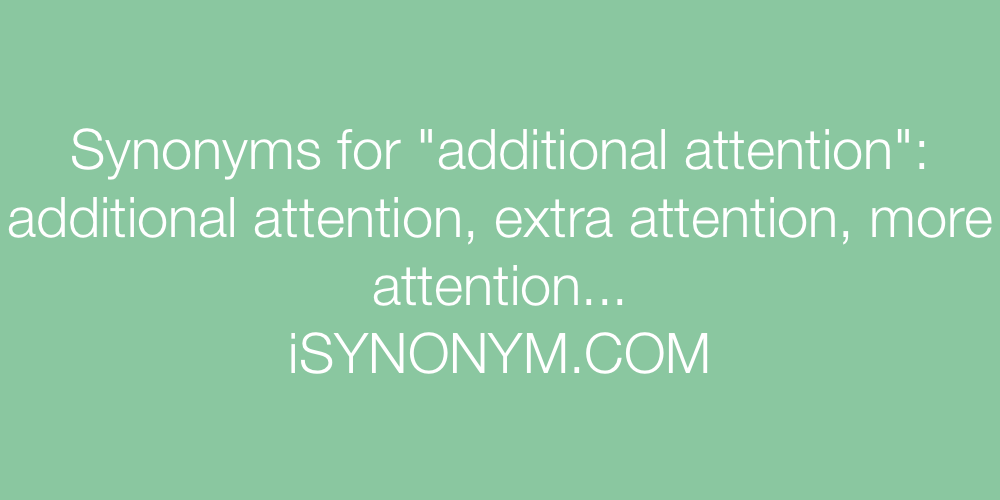 Synonyms additional attention