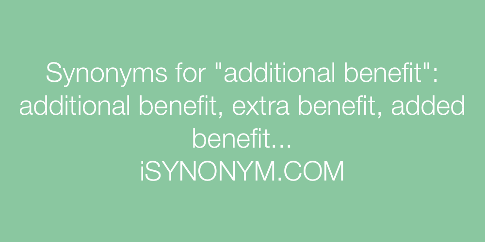 Synonyms additional benefit