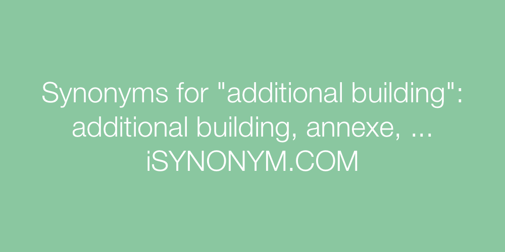 Synonyms additional building