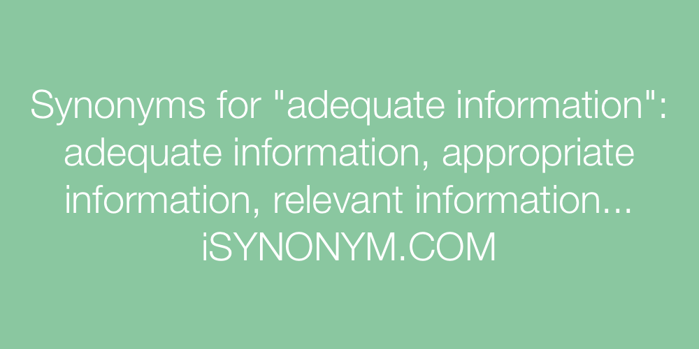 Synonyms adequate information