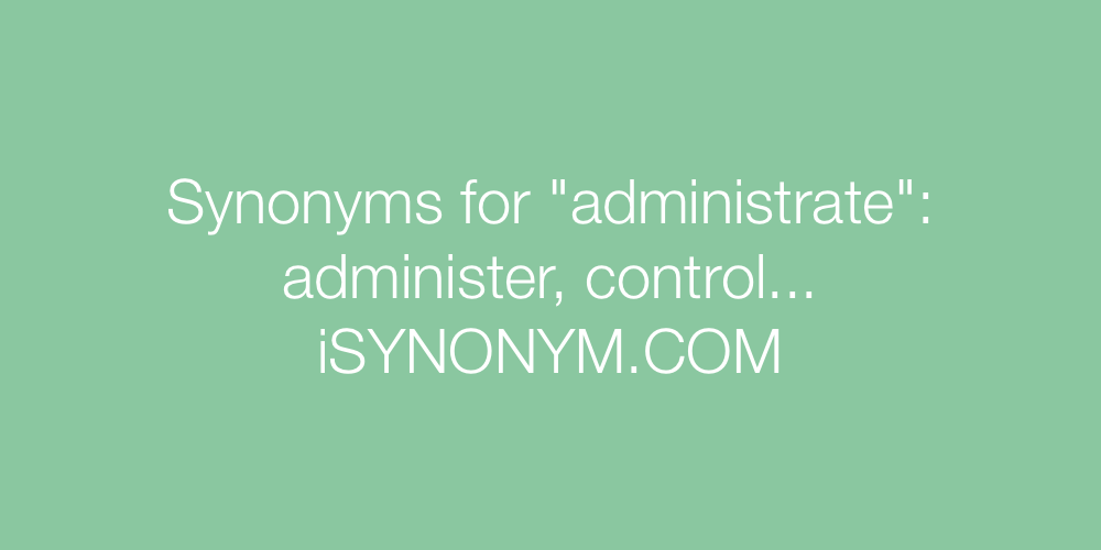 Synonyms administrate