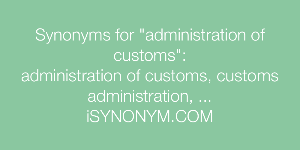 Synonyms administration of customs