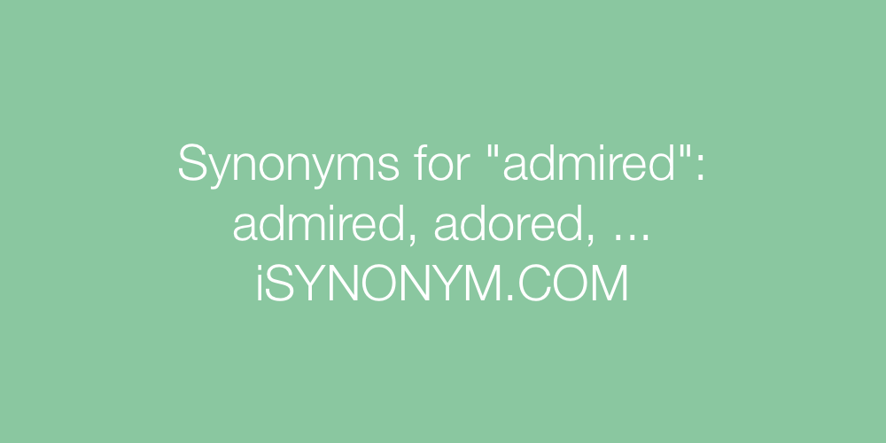 Synonyms admired