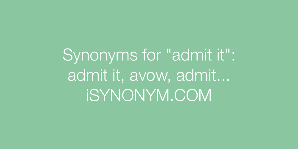 Synonyms admit it