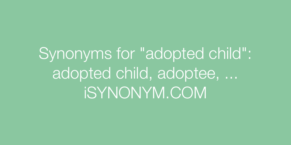 Synonyms adopted child