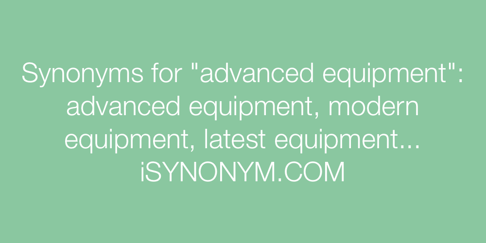 Synonyms advanced equipment
