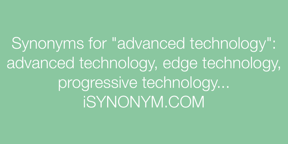Synonyms advanced technology