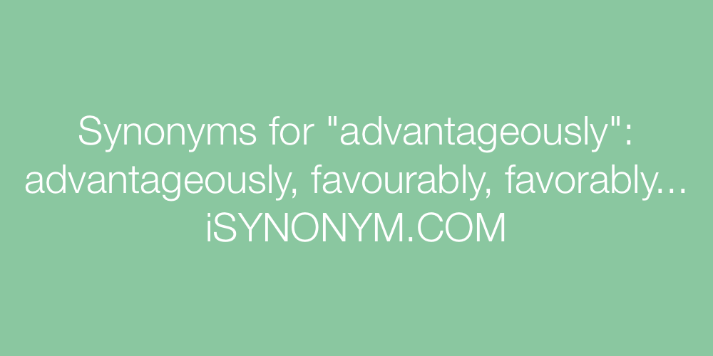 Synonyms advantageously