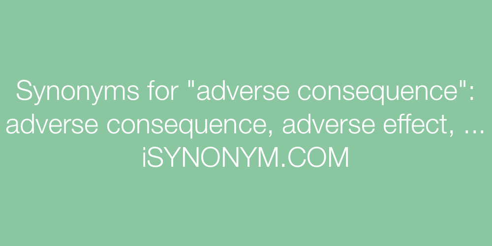 Synonyms adverse consequence