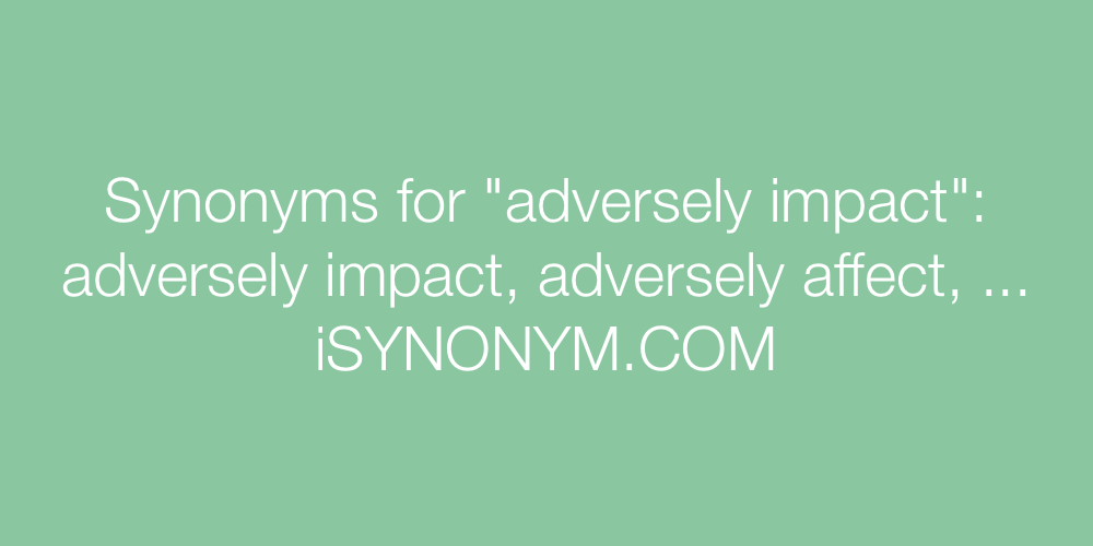 Synonyms adversely impact