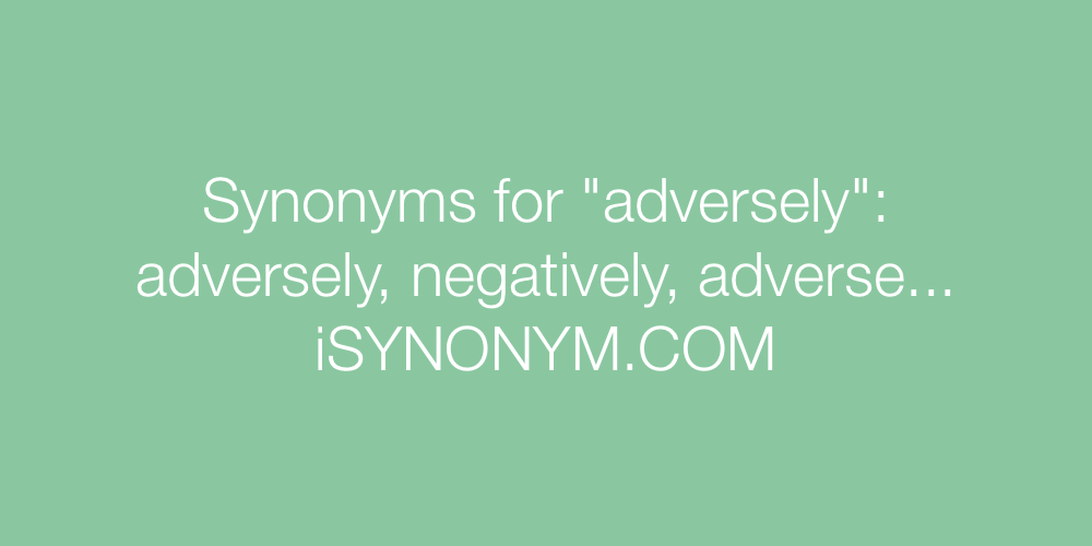 Synonyms adversely