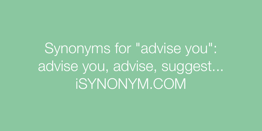 Synonyms advise you