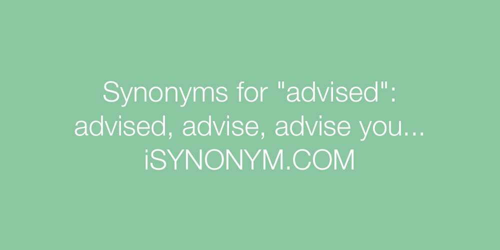 Synonyms advised