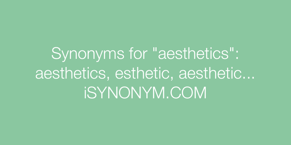 Synonyms for aesthetics | aesthetics synonyms - ISYNONYM COM