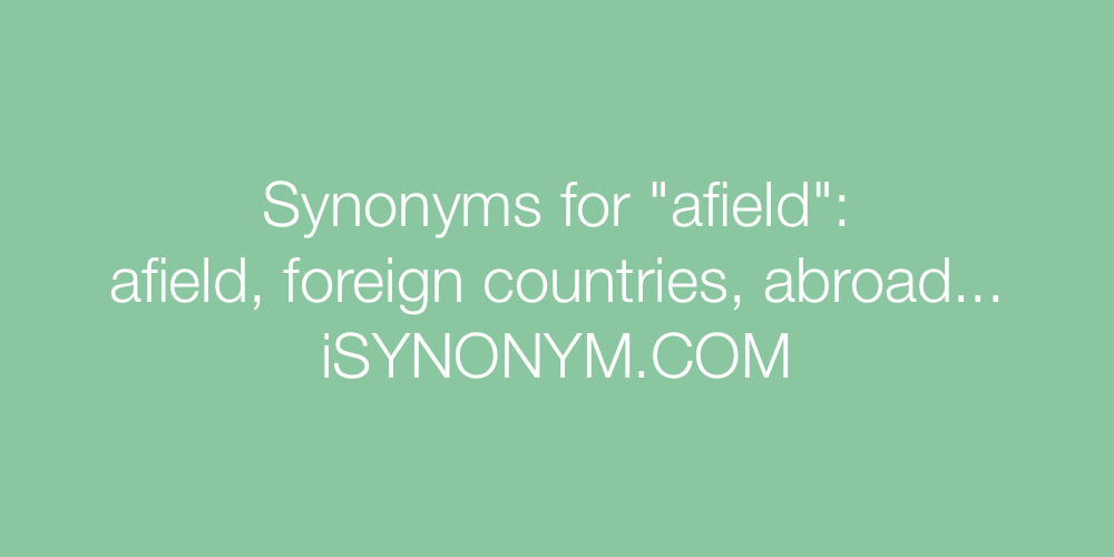 Synonyms afield