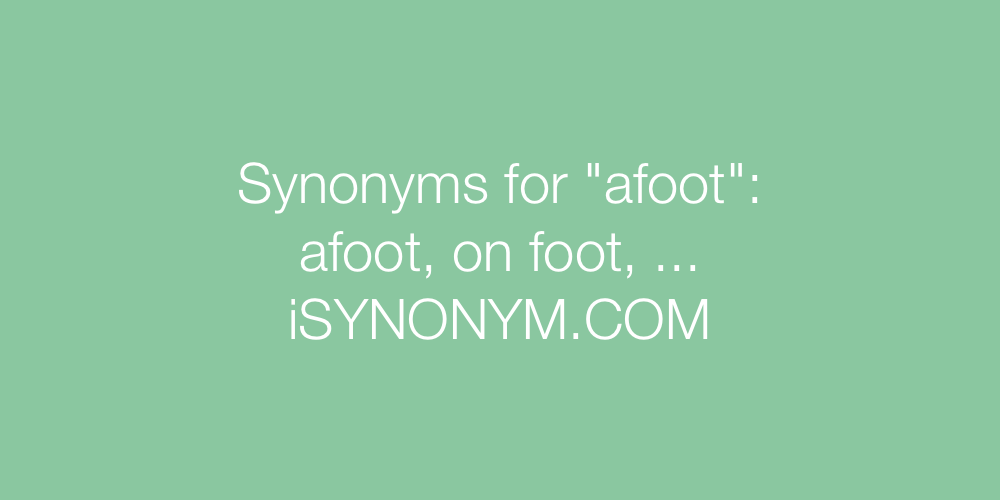 Synonyms afoot