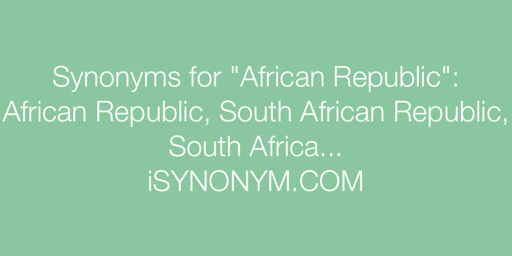 Synonyms African Republic