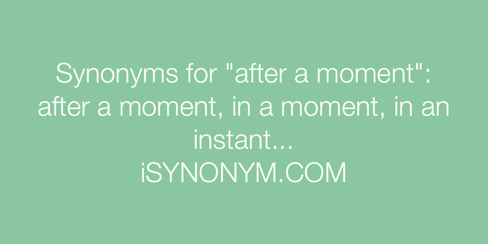 Synonyms after a moment