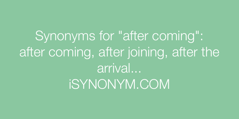 Synonyms after coming
