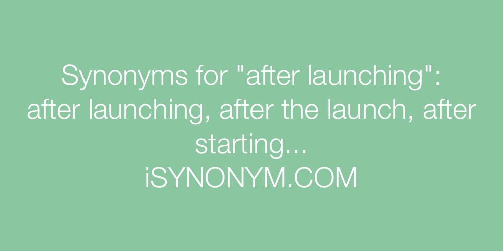 Synonyms after launching