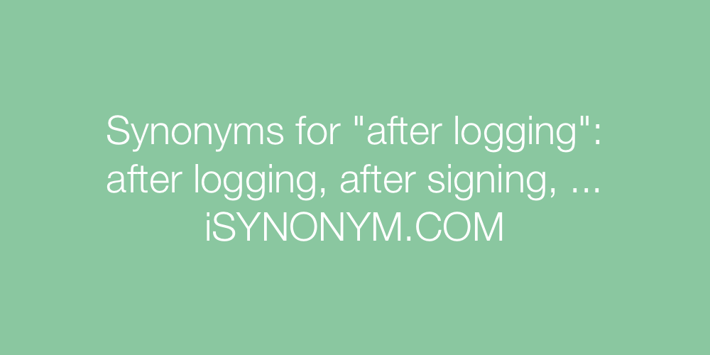 Synonyms after logging