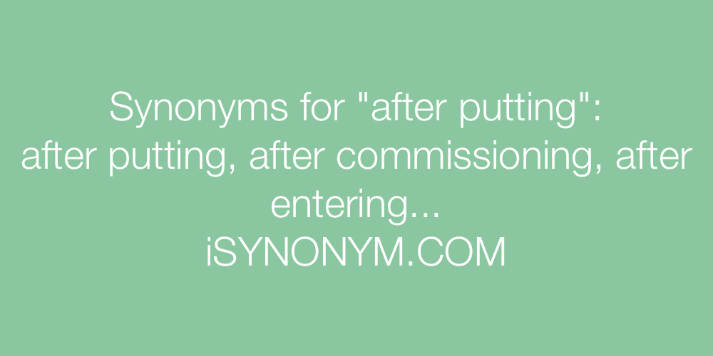 Synonyms after putting