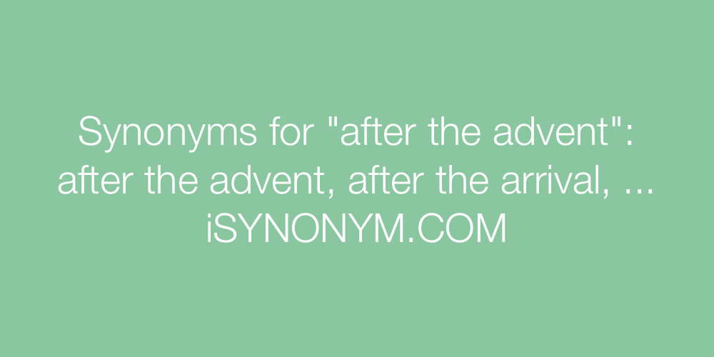 Synonyms after the advent