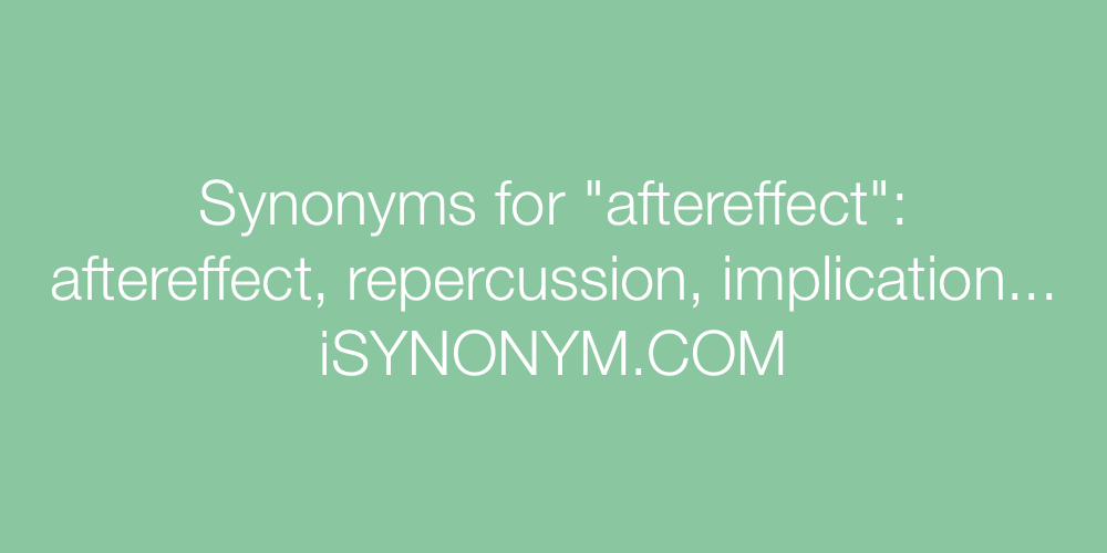 Synonyms aftereffect