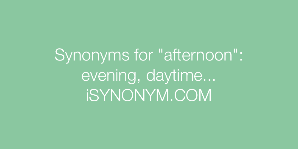 Synonyms afternoon
