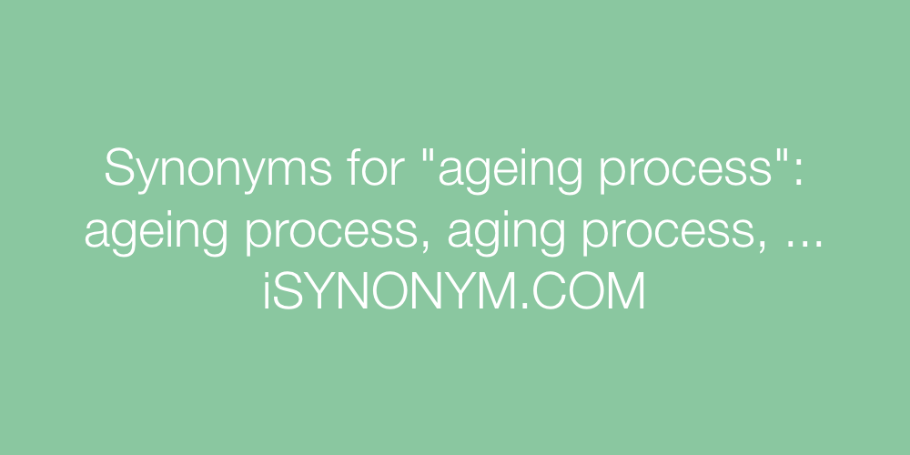 Synonyms ageing process