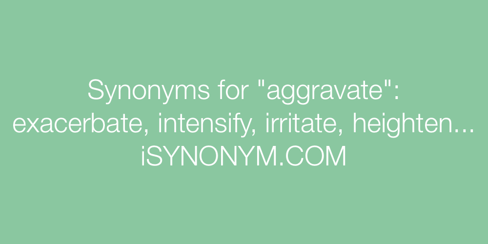 Synonyms aggravate