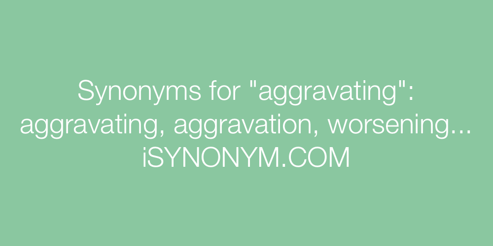 Synonyms aggravating