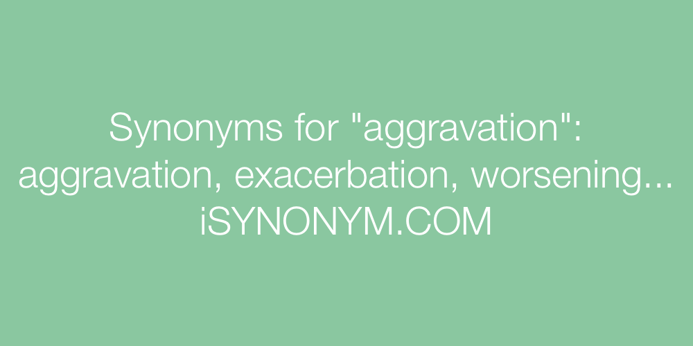 Synonyms aggravation
