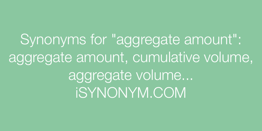 Synonyms aggregate amount