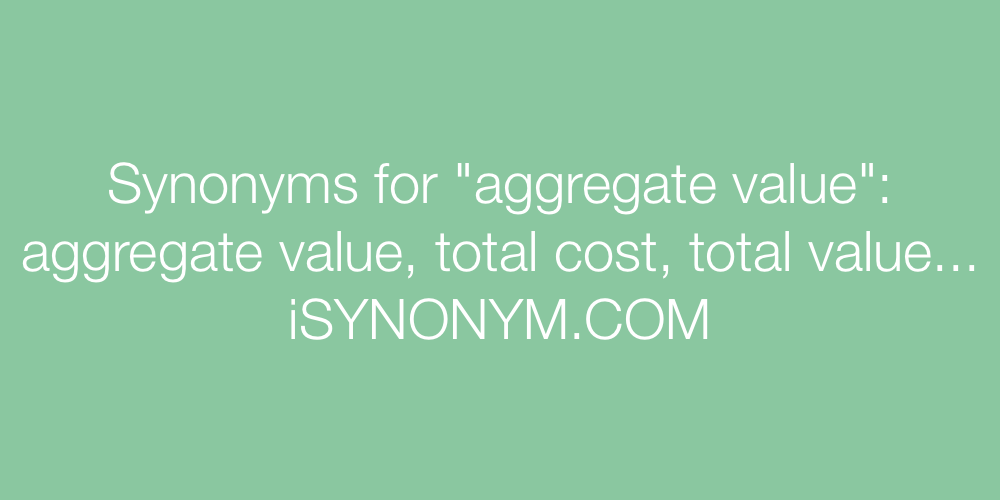 Synonyms aggregate value