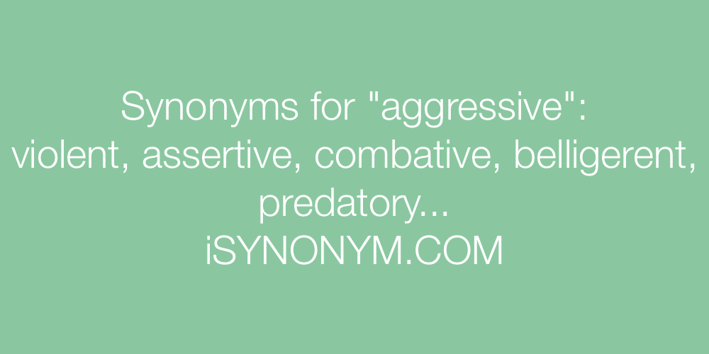 Synonyms aggressive