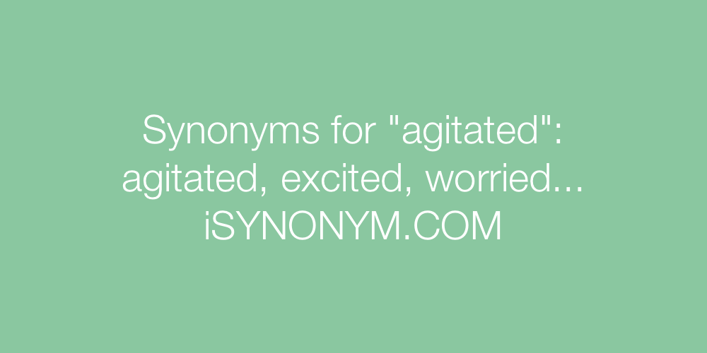 Synonyms agitated