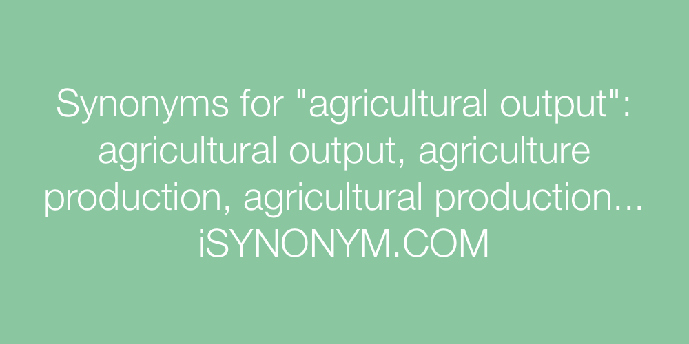 Synonyms agricultural output