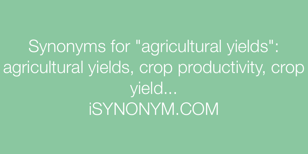 Synonyms agricultural yields