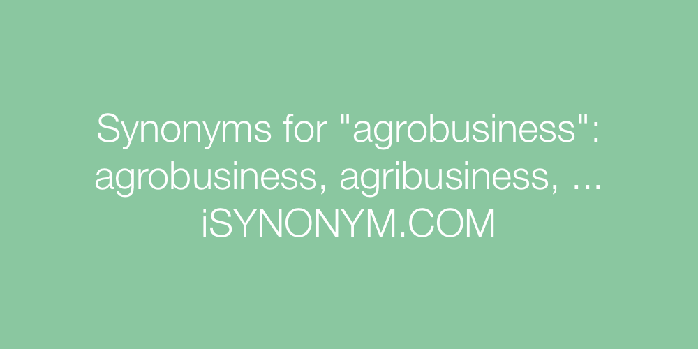 Synonyms agrobusiness