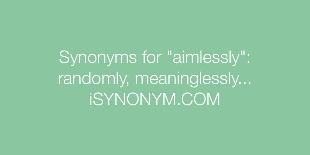 Synonyms aimlessly