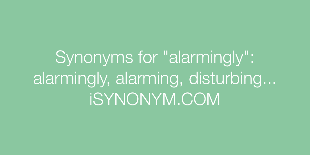 Synonyms alarmingly